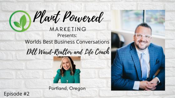 Plant Powered Marketing Podcast Dill ward Realtor Portland Oregon