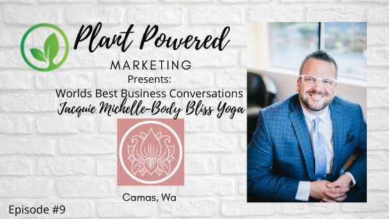 Plant Powered Marketing Podcast Jacquie Michelle Body Bliss Yoga Camas Wa