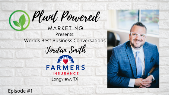 Plant Powered Marketing Podcast featuring Jordan Smith Farmers Insurance Longview tx