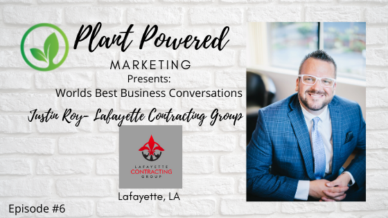 Plant Powered Marketing Podcast justin roy lafayette contracing group lafayette la