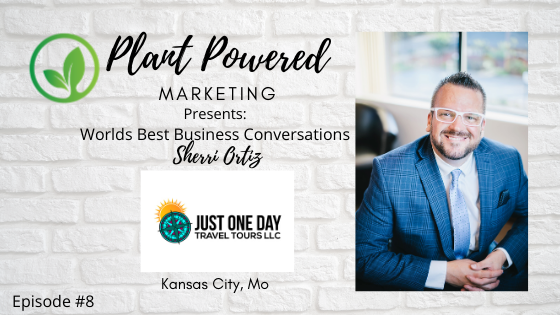 Plant Powered Marketing Podcast Sherri Ortiz Just one day travel tours llc kansas city Mo