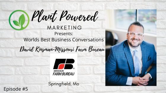 Plant Powered Marketing Podcast David Kinsman Farm Bureau Springfiled MO