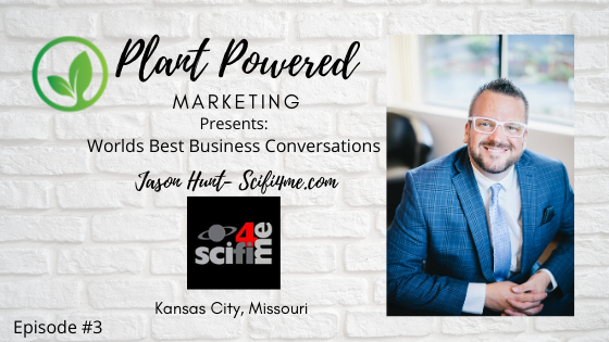 Plant Powered Marketing Podcast Jason Hunt Scifi4me.com kanas city Mo