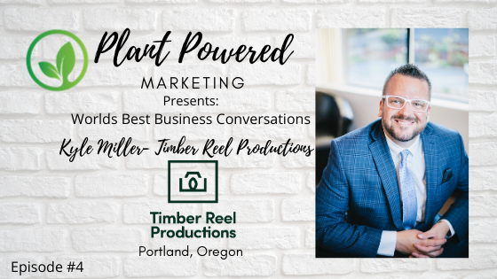 Plant Powered Marketing Podcast Kyle miller timber Ree Productions Portland Oregon